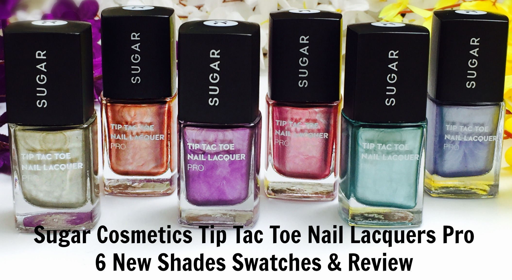 Sugar Cosmetics Tip Tac Toe Nail Lacquers Pro 6 New Shades Swatches & Review